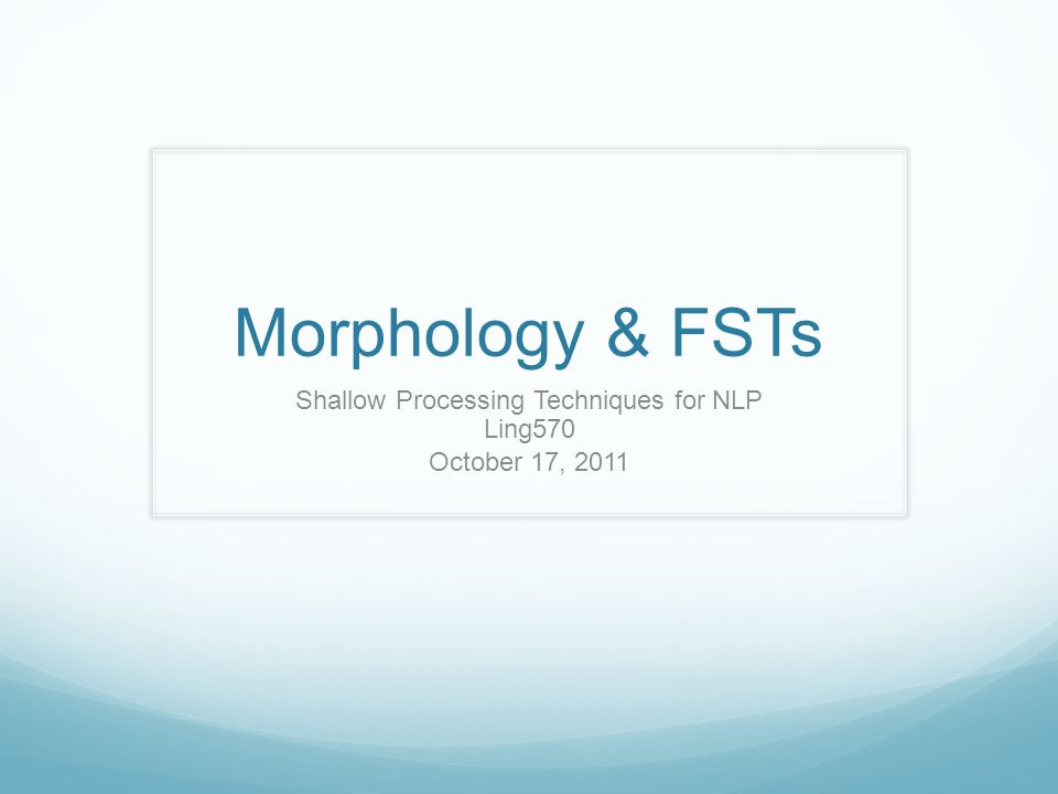 Morphology & FSTs Shallow Processing Techniques for NLP Ling570 October 17, 2011