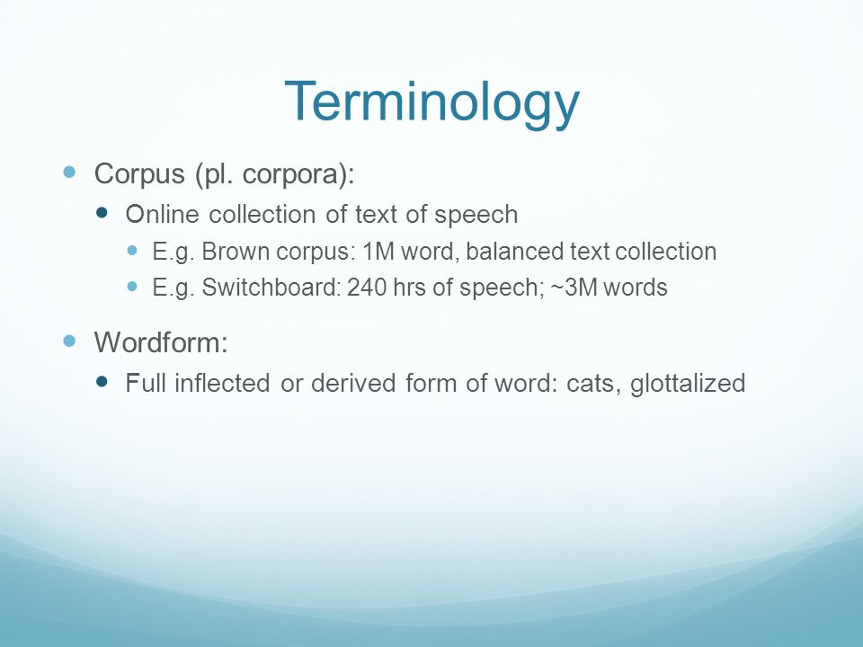 Terminology Corpus (pl. corpora): Online collection of text of speech E.g.