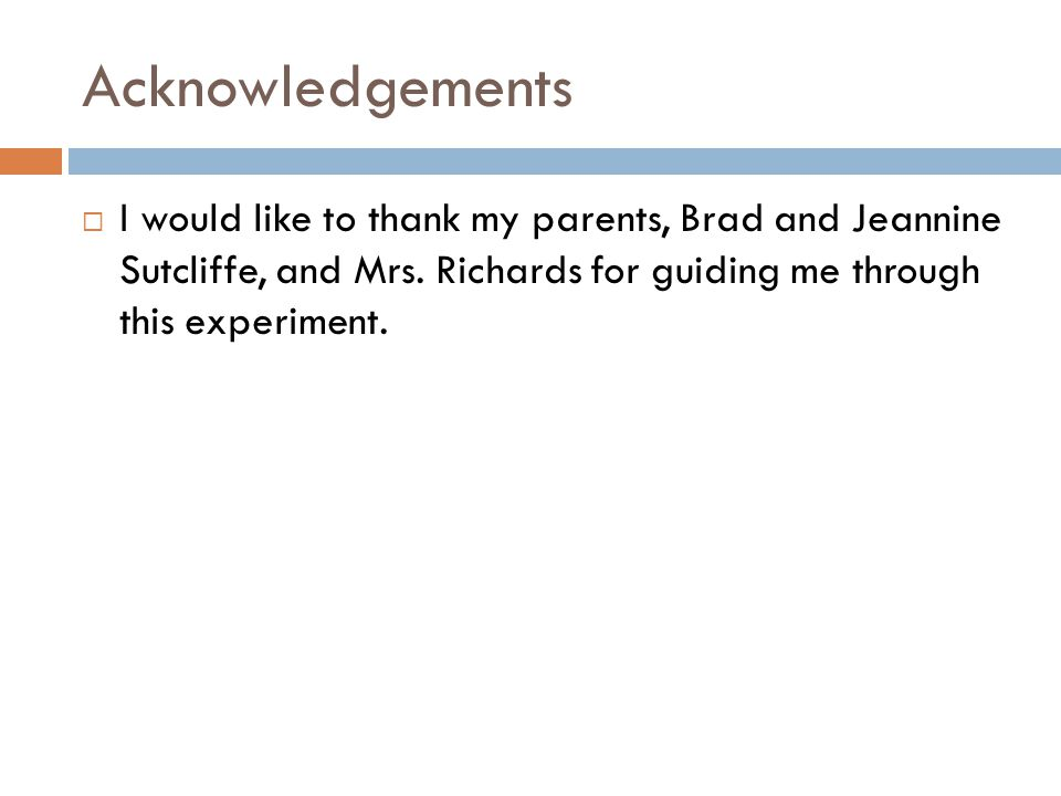 Acknowledgements  I would like to thank my parents, Brad and Jeannine Sutcliffe, and Mrs.
