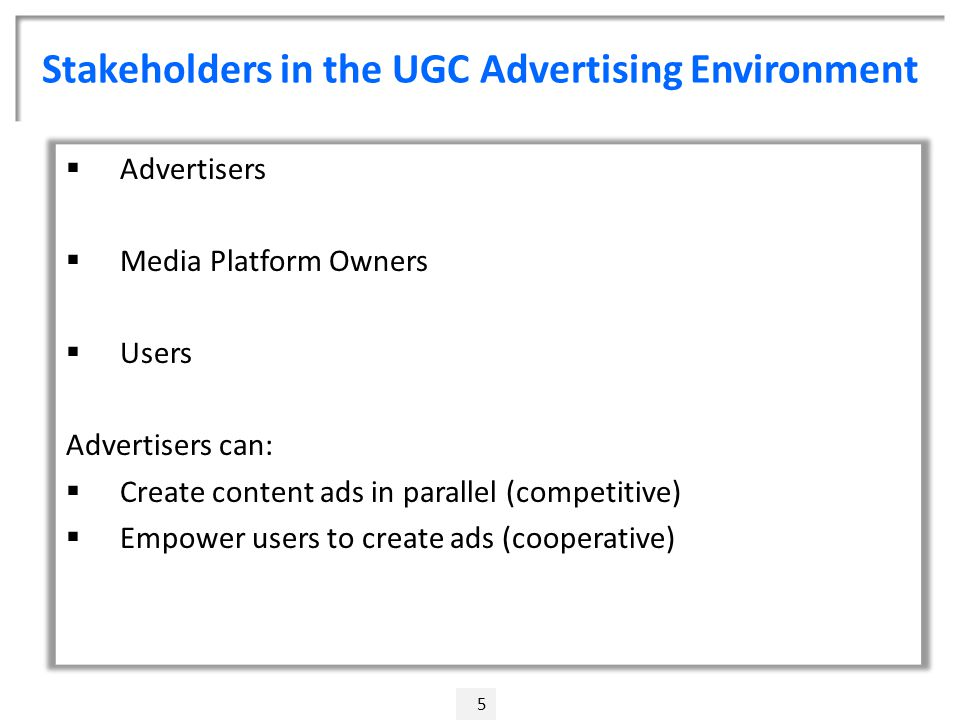 Stakeholders in the UGC Advertising Environment 5  Advertisers  Media Platform Owners  Users Advertisers can:  Create content ads in parallel (competitive)  Empower users to create ads (cooperative)