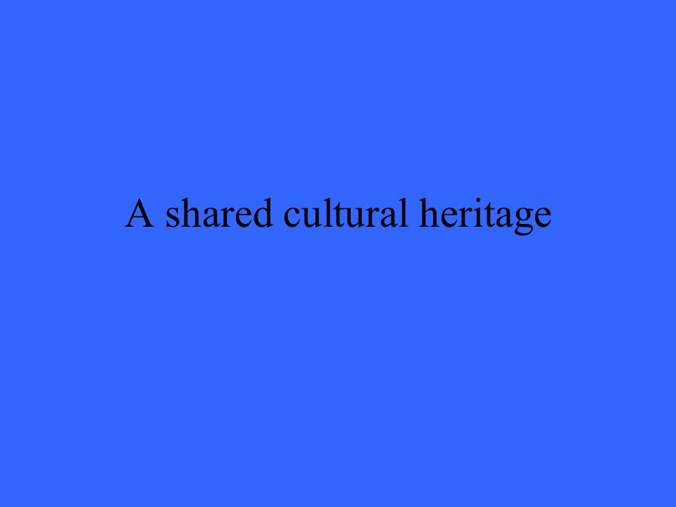 A shared cultural heritage