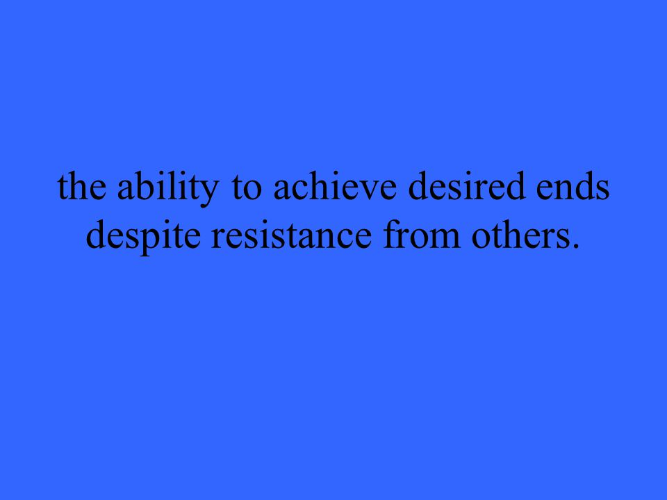 the ability to achieve desired ends despite resistance from others.