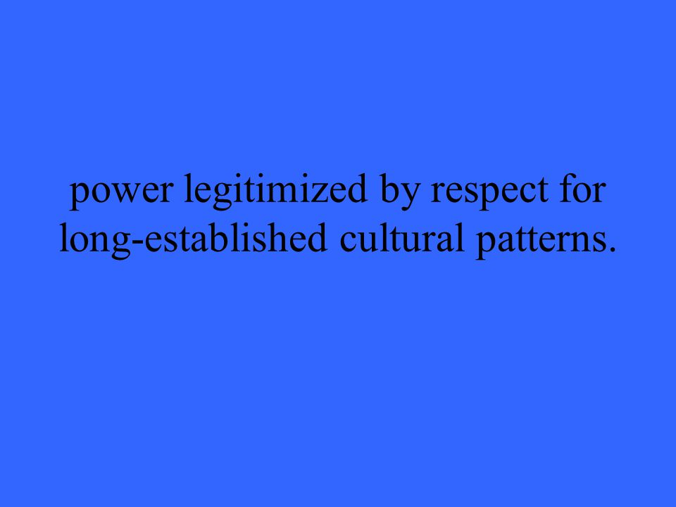 power legitimized by respect for long-established cultural patterns.