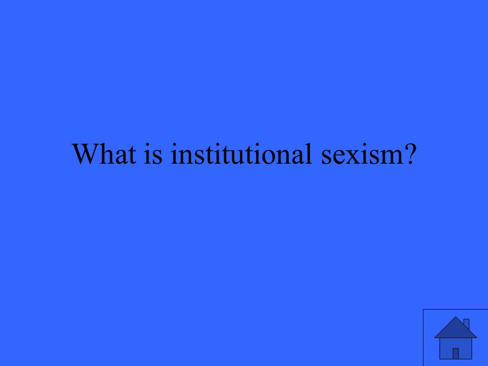 What is institutional sexism