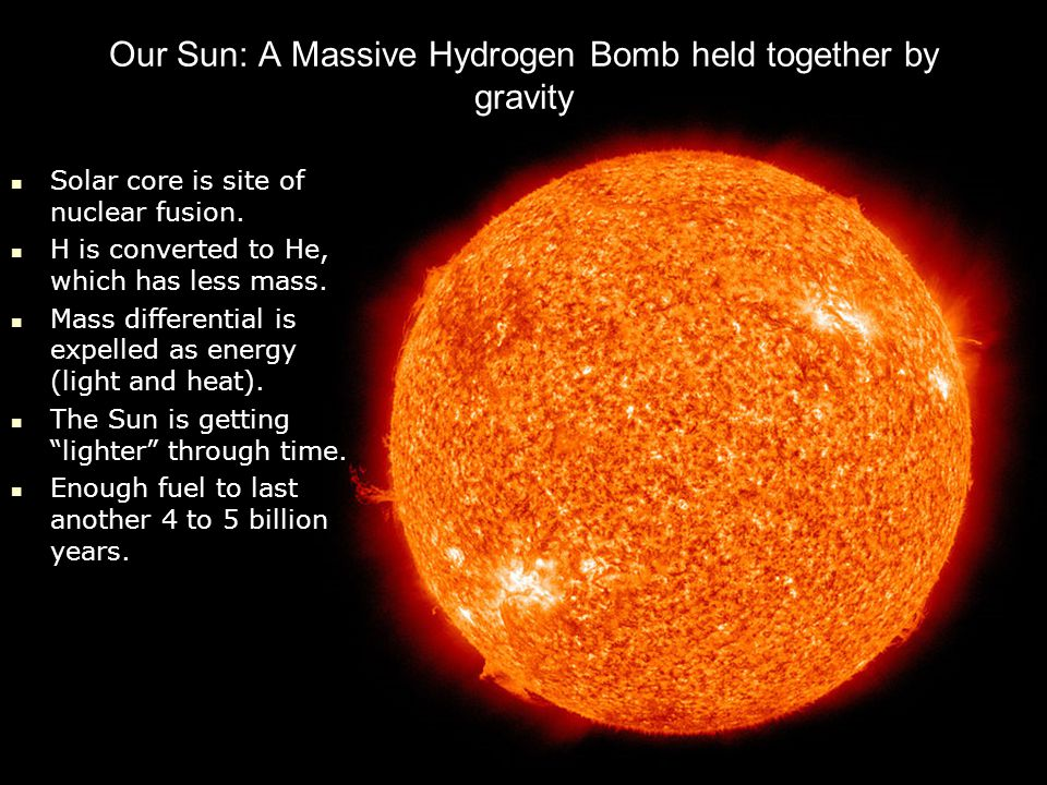 Our Sun: A Massive Hydrogen Bomb held together by gravity Solar core is site of nuclear fusion.