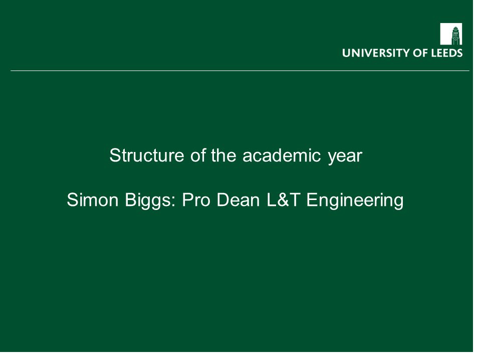 Structure of the academic year Simon Biggs: Pro Dean L&T Engineering