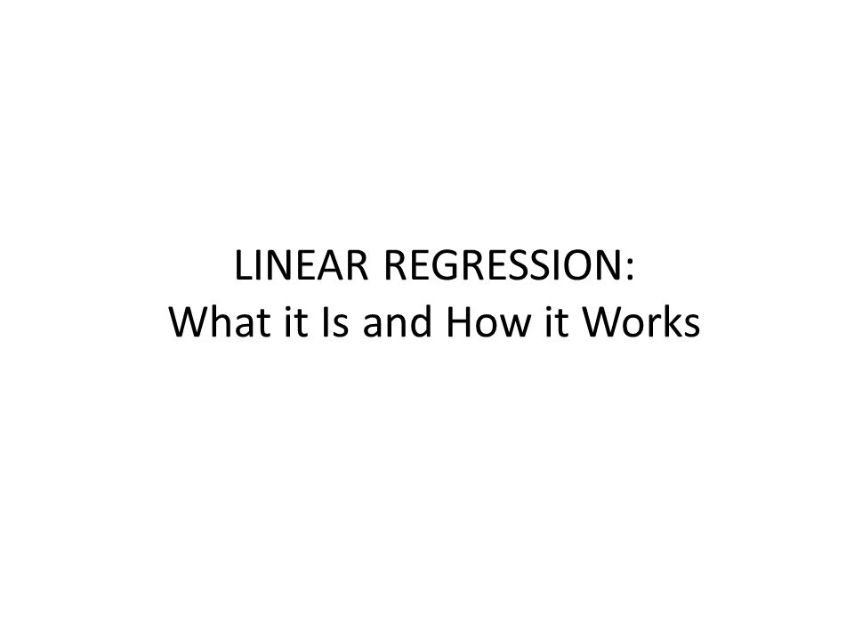 LINEAR REGRESSION: What it Is and How it Works