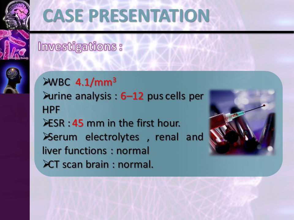  WBC 4.1/mm 3  WBC 4.1/mm 3  urine analysis : 6–12 pus cells per HPF  ESR : 45 mm in the first hour.