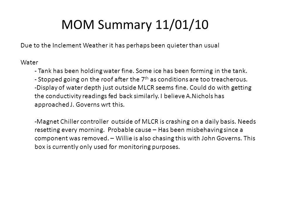 MOM Summary 11/01/10 Due to the Inclement Weather it has perhaps been quieter than usual Water - Tank has been holding water fine.