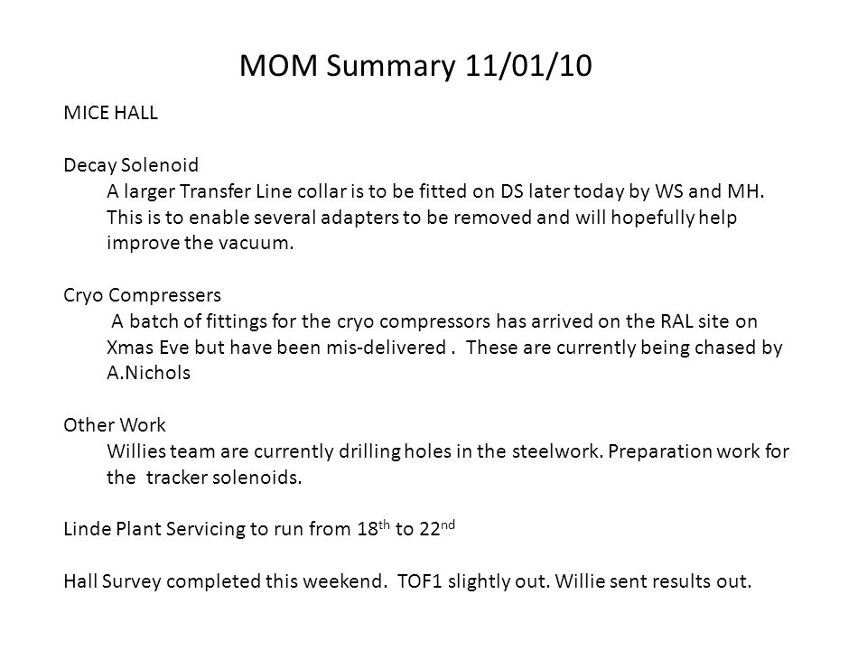MOM Summary 11/01/10 MICE HALL Decay Solenoid A larger Transfer Line collar is to be fitted on DS later today by WS and MH.