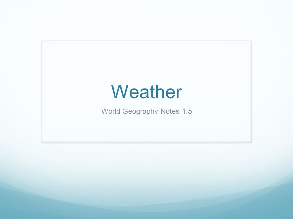 Weather World Geography Notes 1.5
