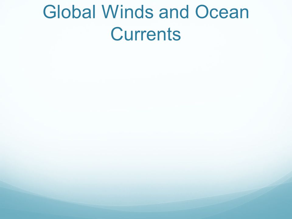 Global Winds and Ocean Currents