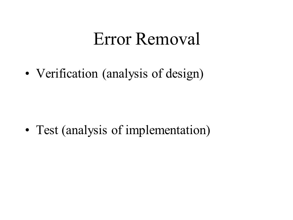 Error Removal Verification (analysis of design) Test (analysis of implementation)