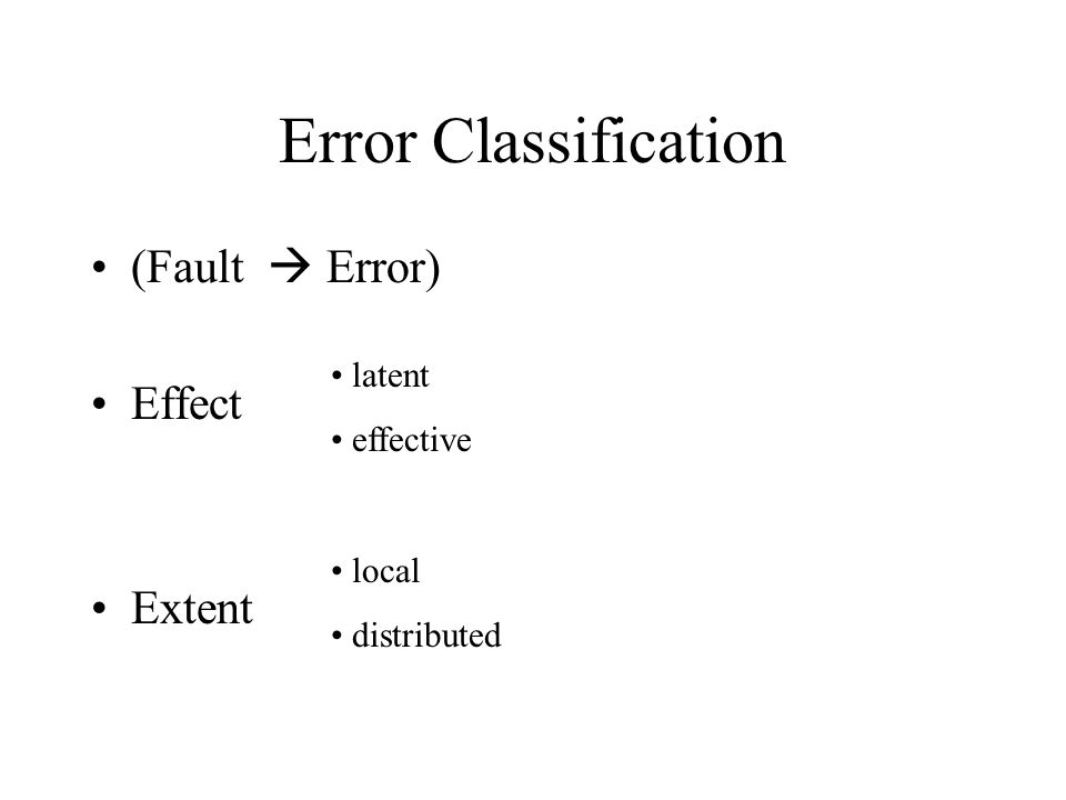 Error Classification (Fault  Error) Effect Extent latent effective local distributed