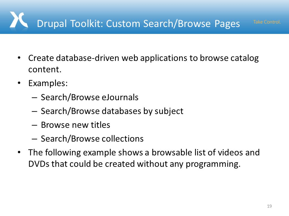 Drupal Toolkit: Custom Search/Browse Pages Create database-driven web applications to browse catalog content.