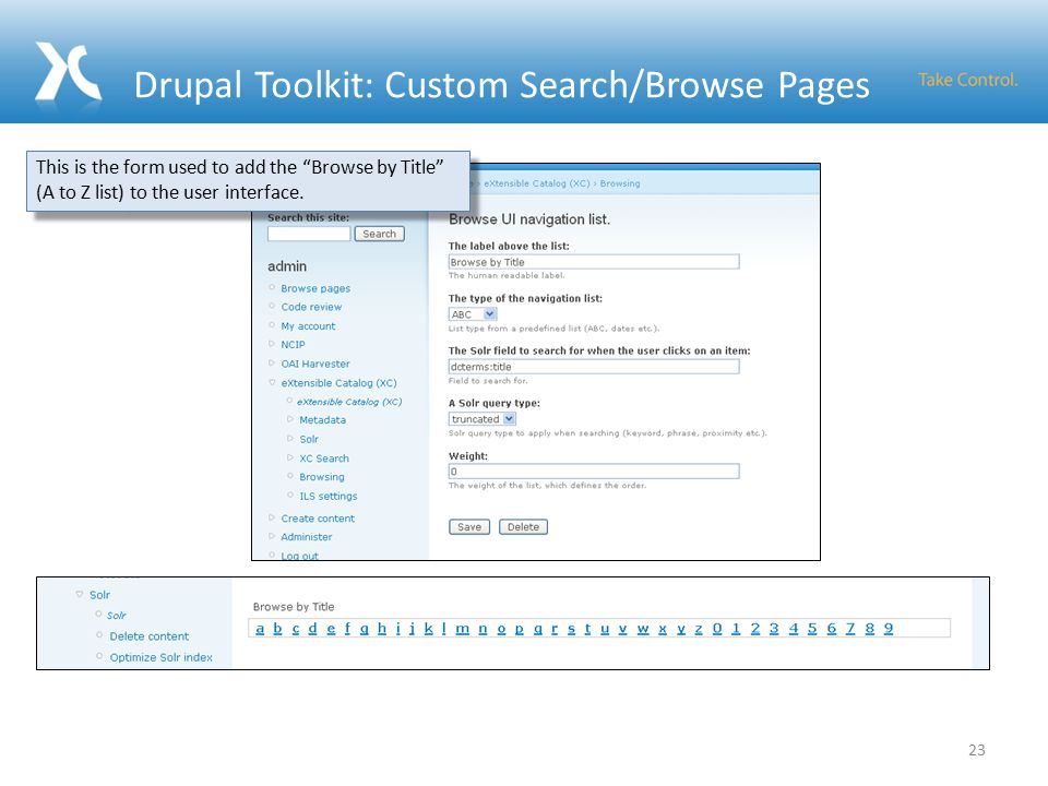 Drupal Toolkit: Custom Search/Browse Pages 23 This is the form used to add the Browse by Title (A to Z list) to the user interface.