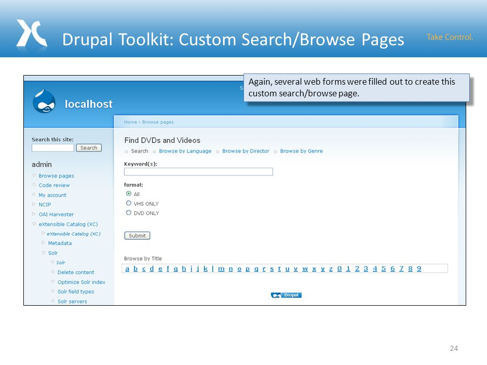 Drupal Toolkit: Custom Search/Browse Pages 24 Again, several web forms were filled out to create this custom search/browse page.
