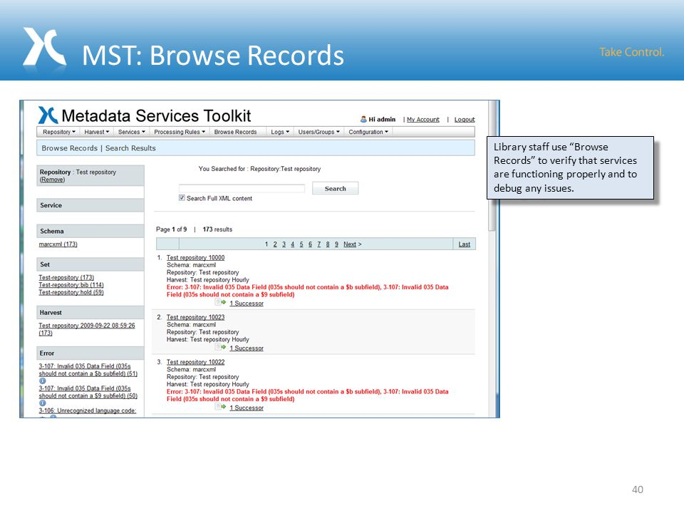 MST: Browse Records 40 Library staff use Browse Records to verify that services are functioning properly and to debug any issues.