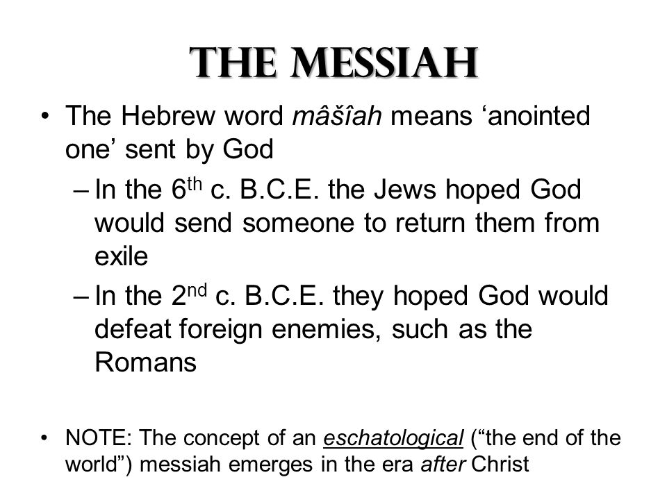 The Messiah The Hebrew word mâšîah means 'anointed one' sent by God –In the 6 th c.