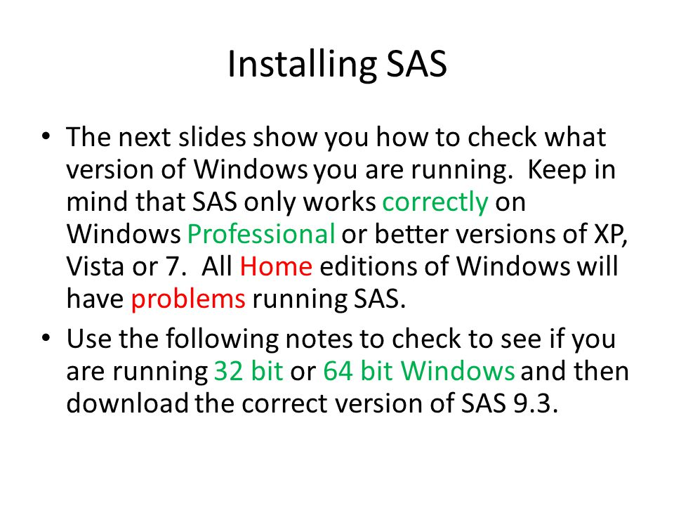 Installing SAS The next slides show you how to check what version of Windows you are running.