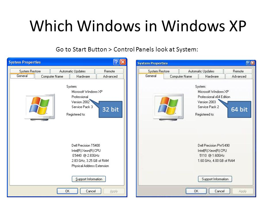 Which Windows in Windows XP 64 bit32 bit Go to Start Button > Control Panels look at System: