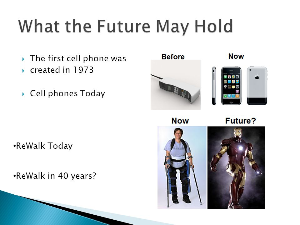  The first cell phone was  created in 1973  Cell phones Today ReWalk Today ReWalk in 40 years