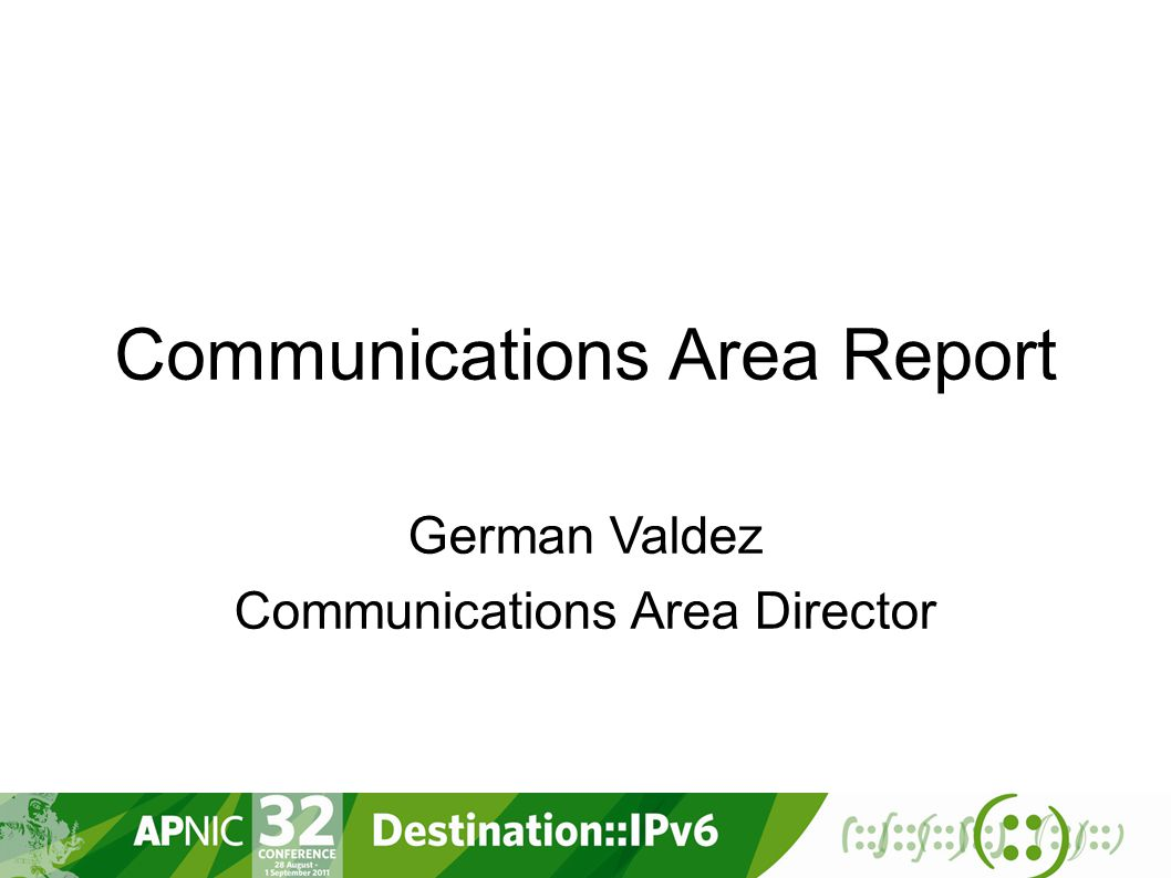 Communications Area Report German Valdez Communications Area Director