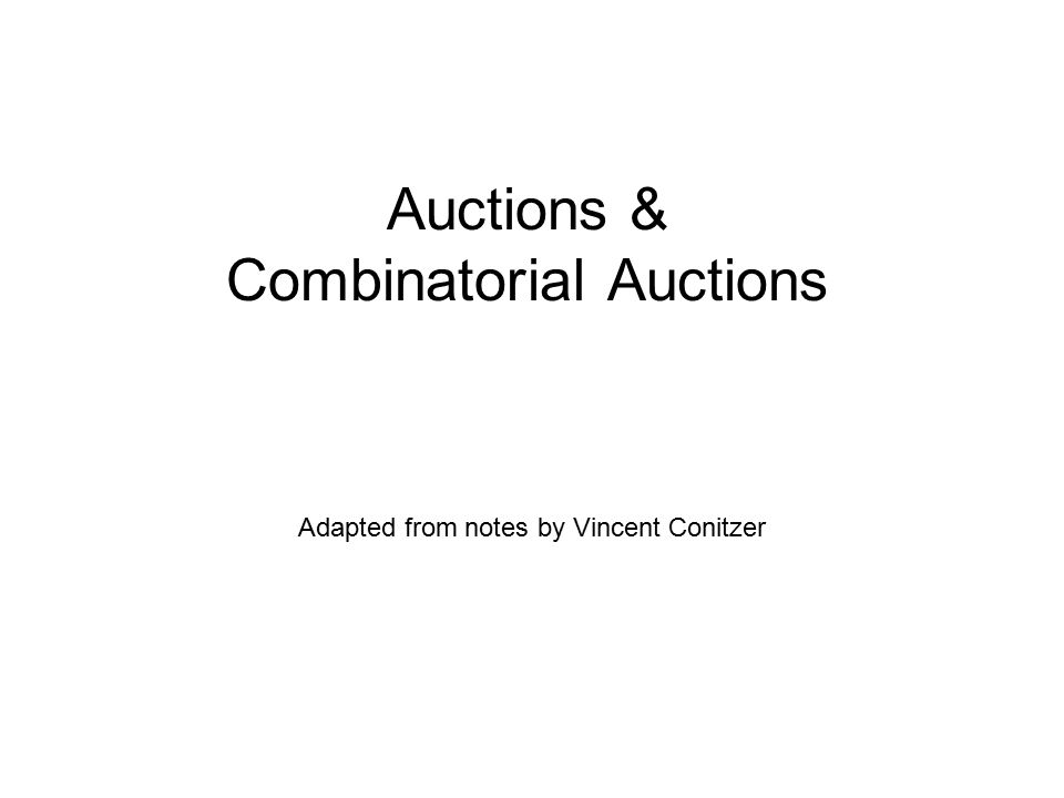 Auctions & Combinatorial Auctions Adapted from notes by Vincent Conitzer