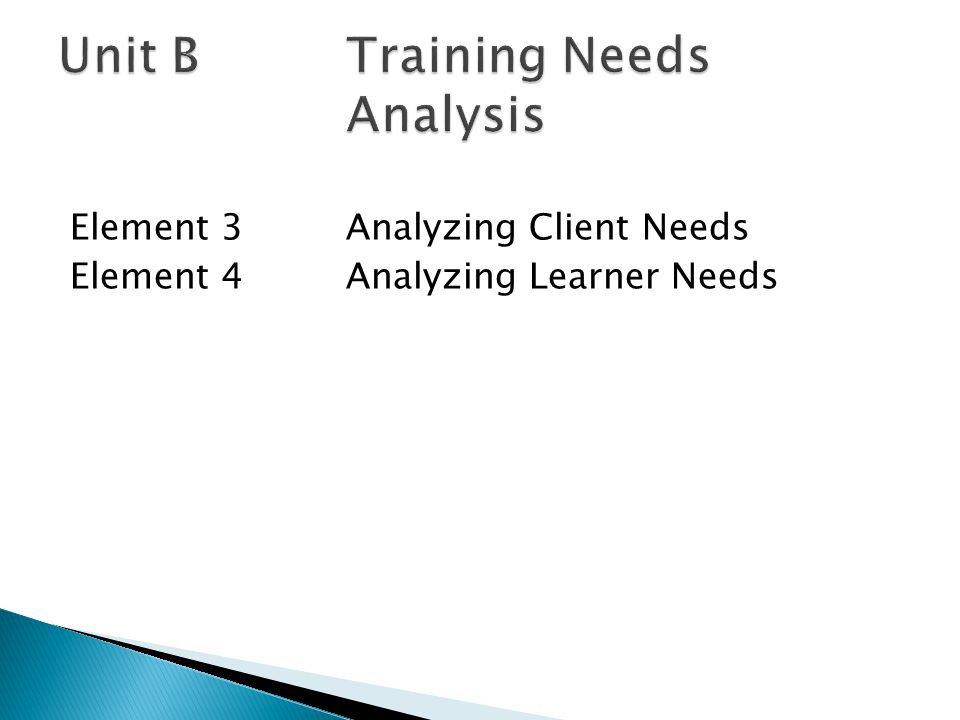 Element 3Analyzing Client Needs Element 4Analyzing Learner Needs