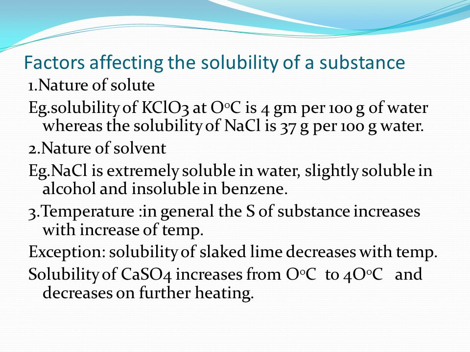 solution solubility factors Solubility solubility is the maximum amount that can be dissolved in a specified amount of solvent at a specified temperature and pressure solution of solids in liquids solubility of a solid in a liquid:- it is defined as the maximum amount of the solid (solute) in grams which can dissolve in 100 grams of liquid (solvent) to form the saturated solution at.