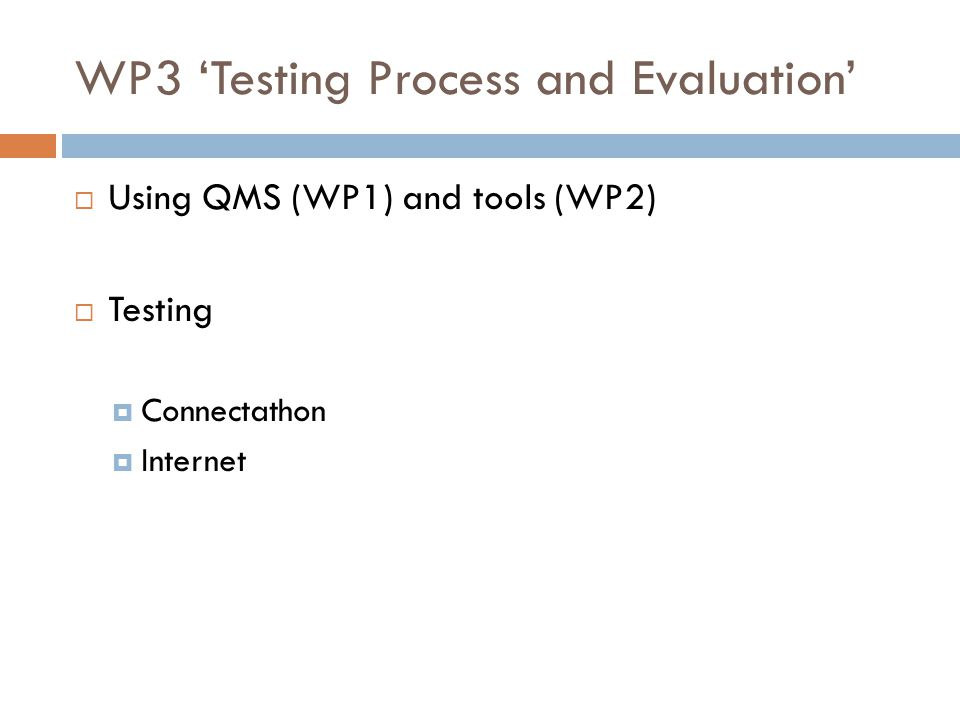 WP3 'Testing Process and Evaluation'  Using QMS (WP1) and tools (WP2)  Testing  Connectathon  Internet