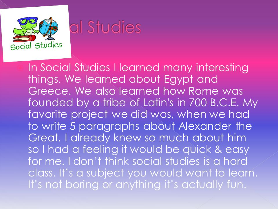  In Social Studies I learned many interesting things.