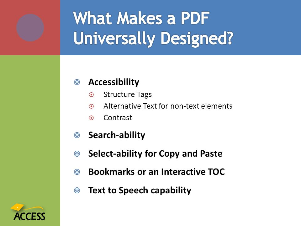  Accessibility  Structure Tags  Alternative Text for non-text elements  Contrast  Search-ability  Select-ability for Copy and Paste  Bookmarks or an Interactive TOC  Text to Speech capability