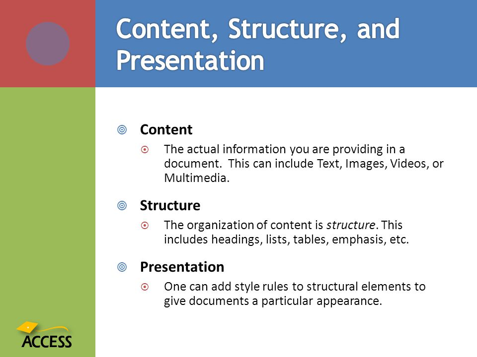  Content  The actual information you are providing in a document.