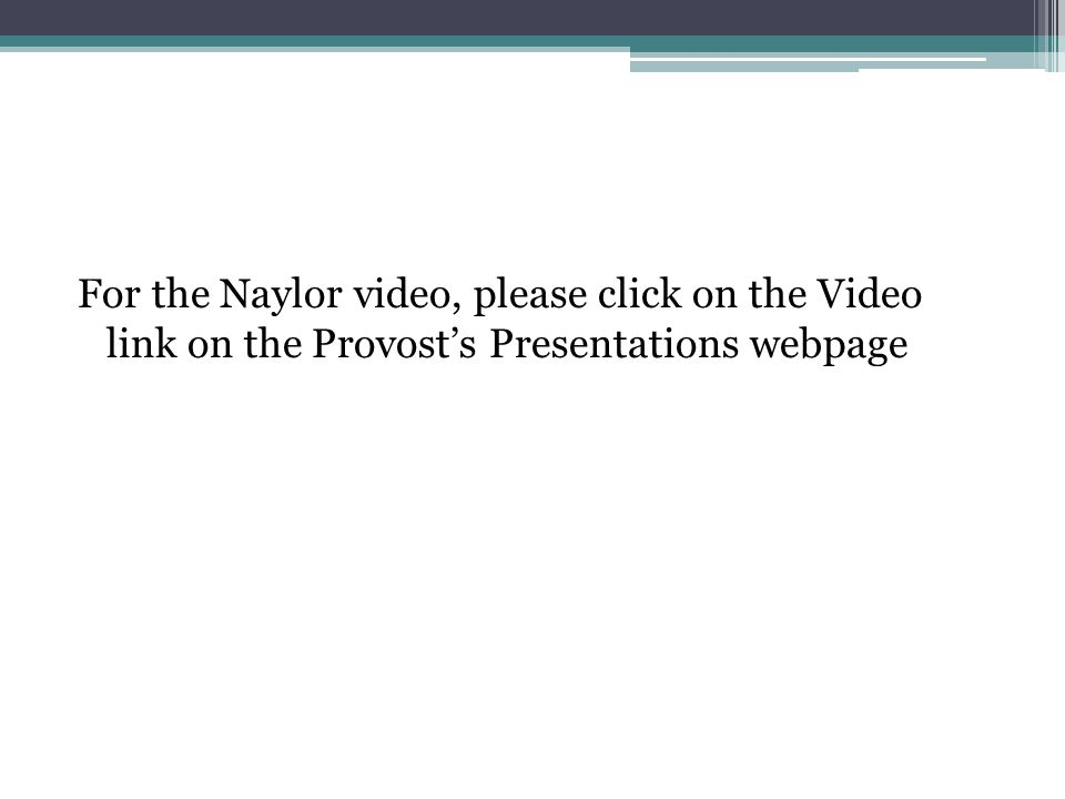 For the Naylor video, please click on the Video link on the Provost's Presentations webpage
