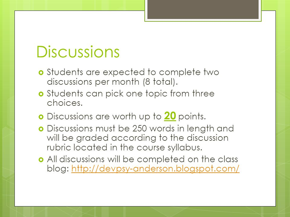 Discussions  Students are expected to complete two discussions per month (8 total).