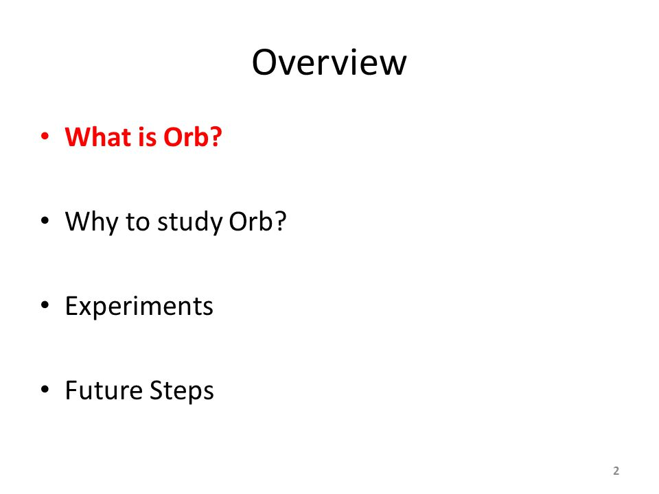 Overview What is Orb Why to study Orb Experiments Future Steps 2