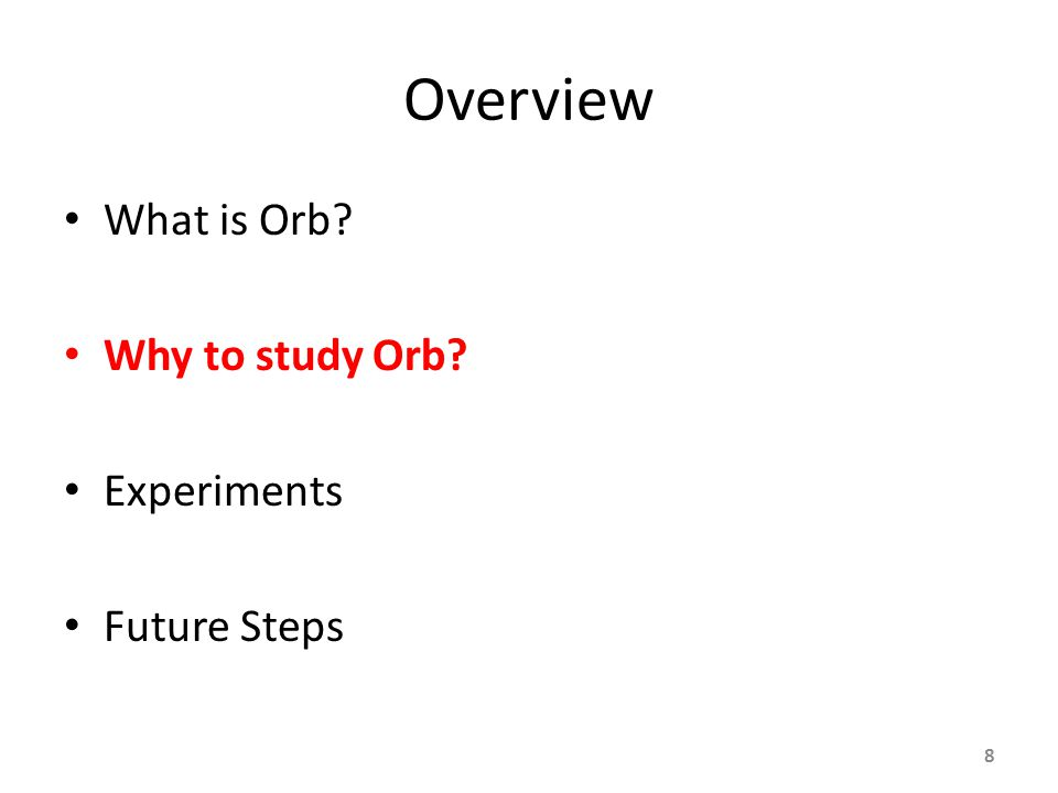 Overview What is Orb Why to study Orb Experiments Future Steps 8