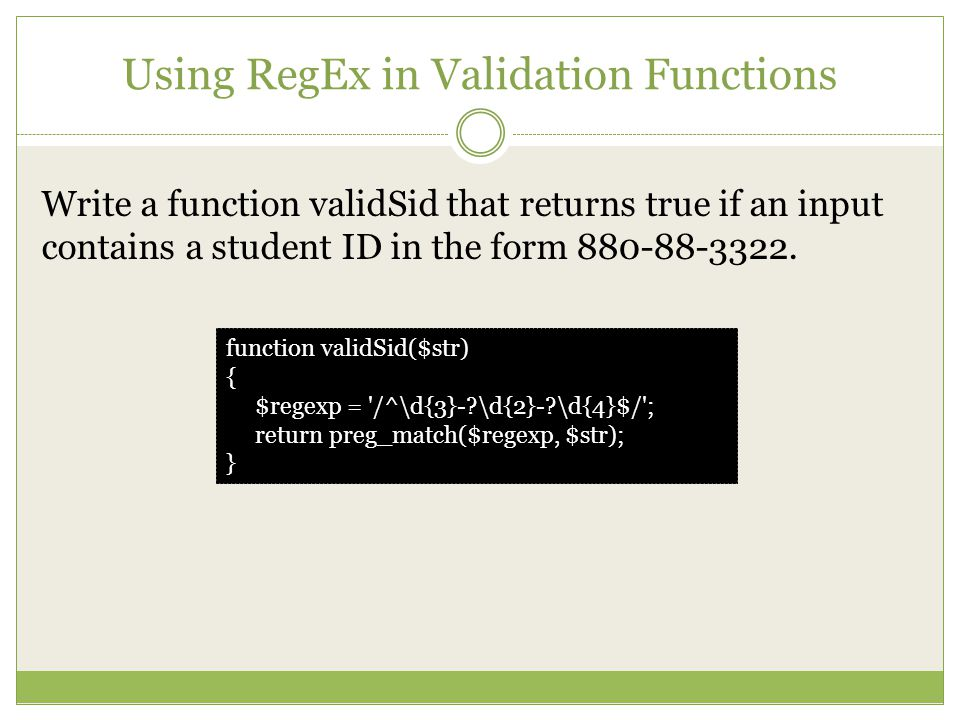 Using RegEx in Validation Functions Write a function validSid that returns true if an input contains a student ID in the form