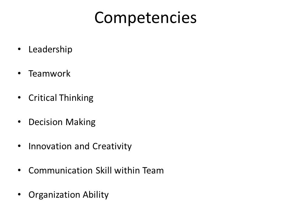 Competencies Leadership Teamwork Critical Thinking Decision Making Innovation and Creativity Communication Skill within Team Organization Ability