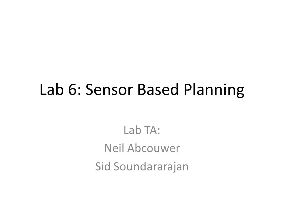 Lab 6: Sensor Based Planning Lab TA: Neil Abcouwer Sid Soundararajan