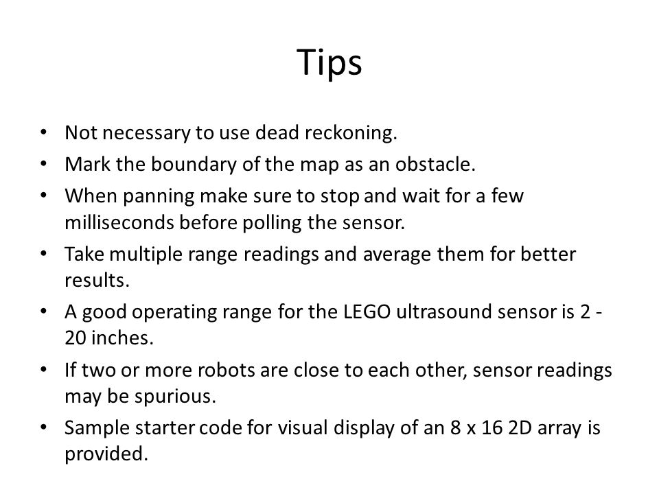 Tips Not necessary to use dead reckoning. Mark the boundary of the map as an obstacle.