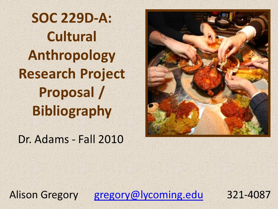 SOC 229D-A: Cultural Anthropology Research Project Proposal / Bibliography Dr.