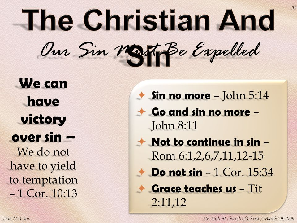 Our Sin Must Be Expelled We can have victory over sin – We do not have to yield to temptation – 1 Cor.