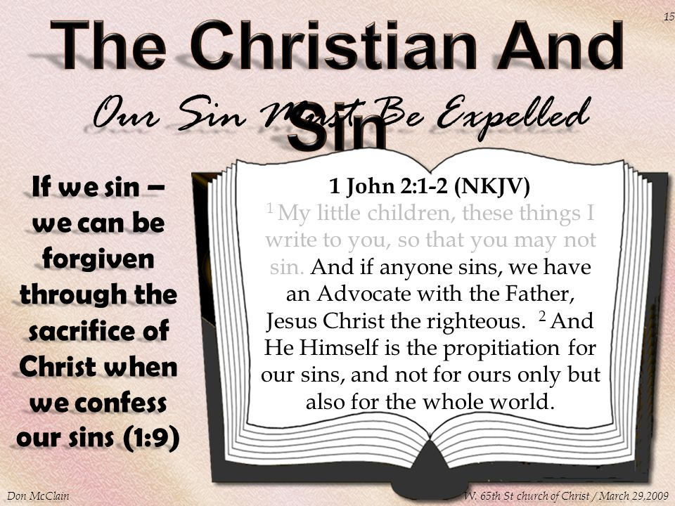 Our Sin Must Be Expelled 1 John 2:1-2 (NKJV) 1 My little children, these things I write to you, so that you may not sin.