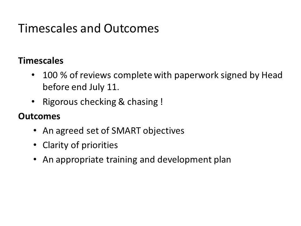 Timescales and Outcomes Timescales 100 % of reviews complete with paperwork signed by Head before end July 11.