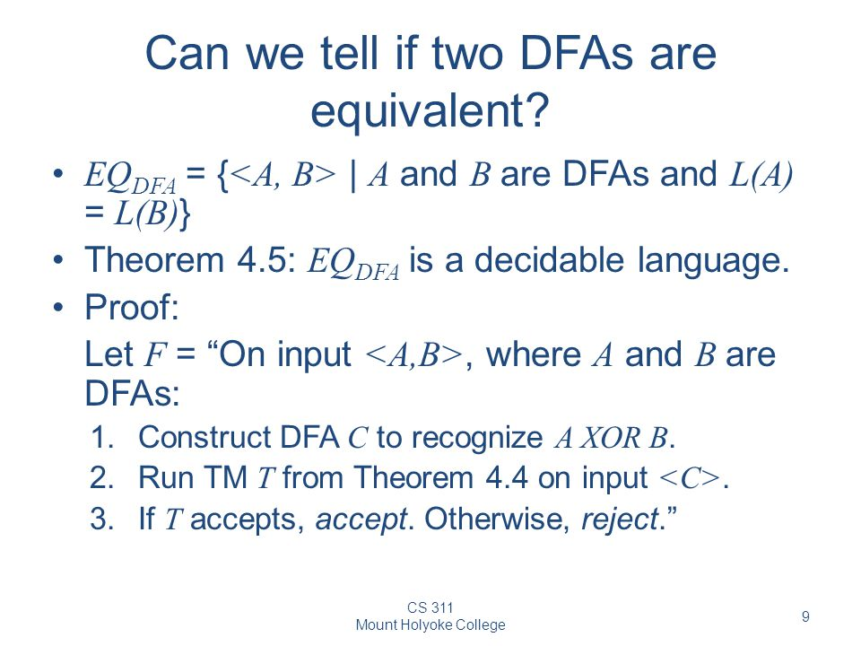 CS 311 Mount Holyoke College 9 Can we tell if two DFAs are equivalent.