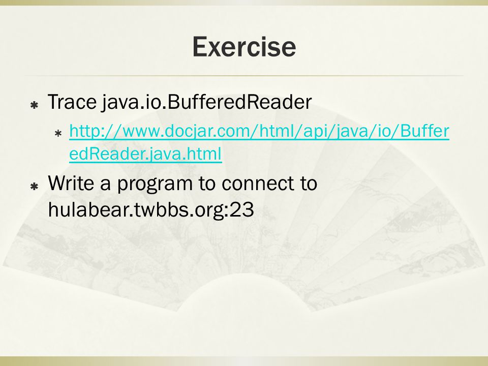Exercise  Trace java.io.BufferedReader    edReader.java.html   edReader.java.html  Write a program to connect to hulabear.twbbs.org:23