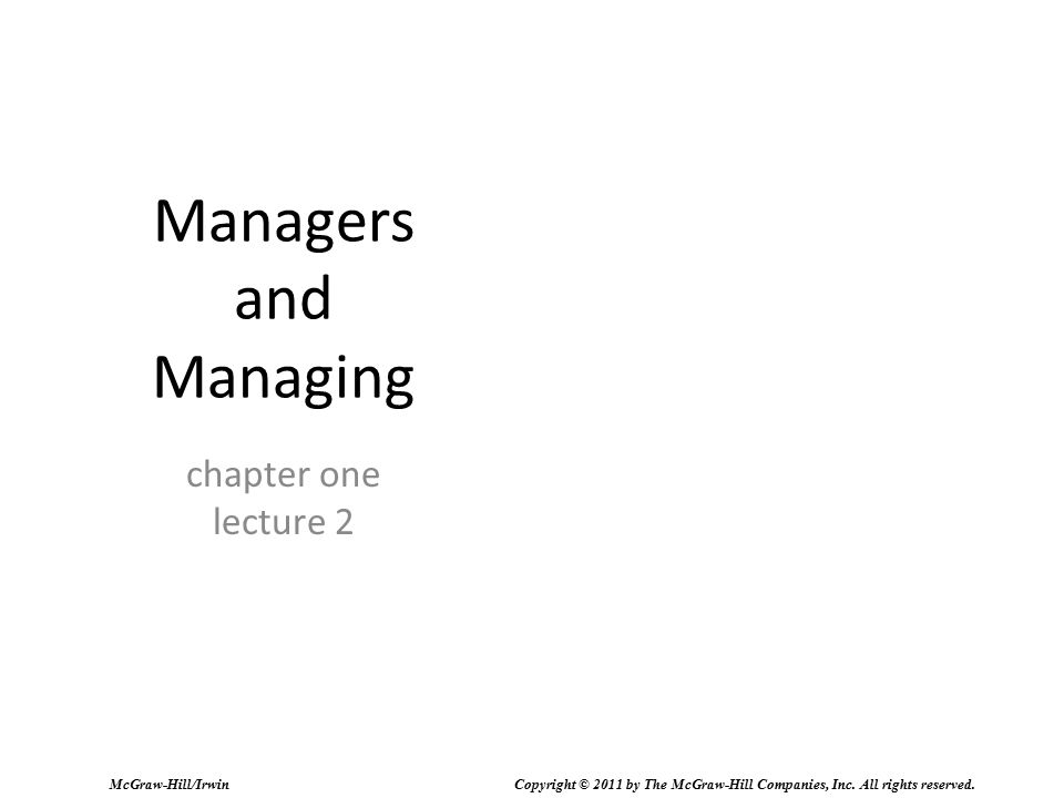 Managers and Managing chapter one lecture 2 McGraw-Hill/Irwin Copyright © 2011 by The McGraw-Hill Companies, Inc. All rights reserved.