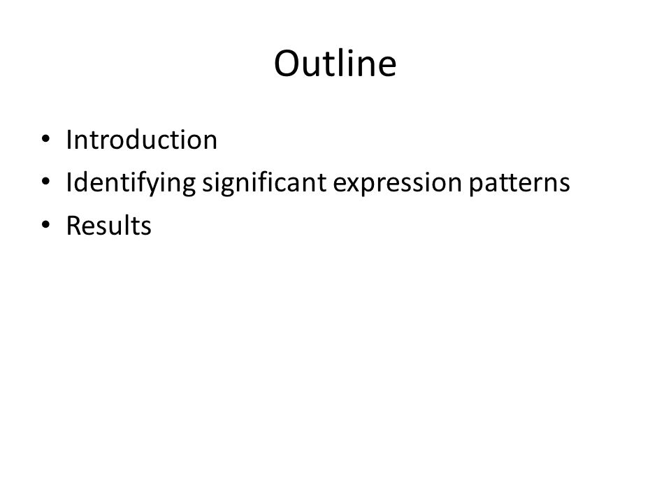 Outline Introduction Identifying significant expression patterns Results